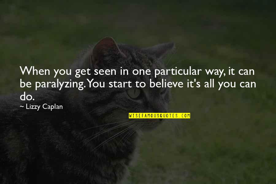 Canada In Afghanistan Quotes By Lizzy Caplan: When you get seen in one particular way,