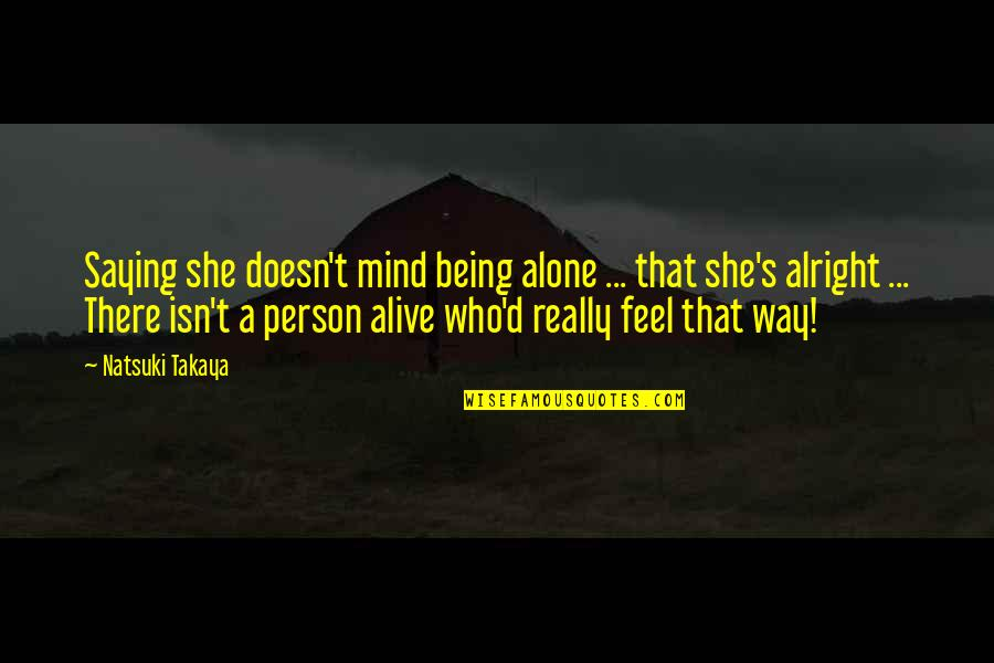Canada In Afghanistan Quotes By Natsuki Takaya: Saying she doesn't mind being alone ... that