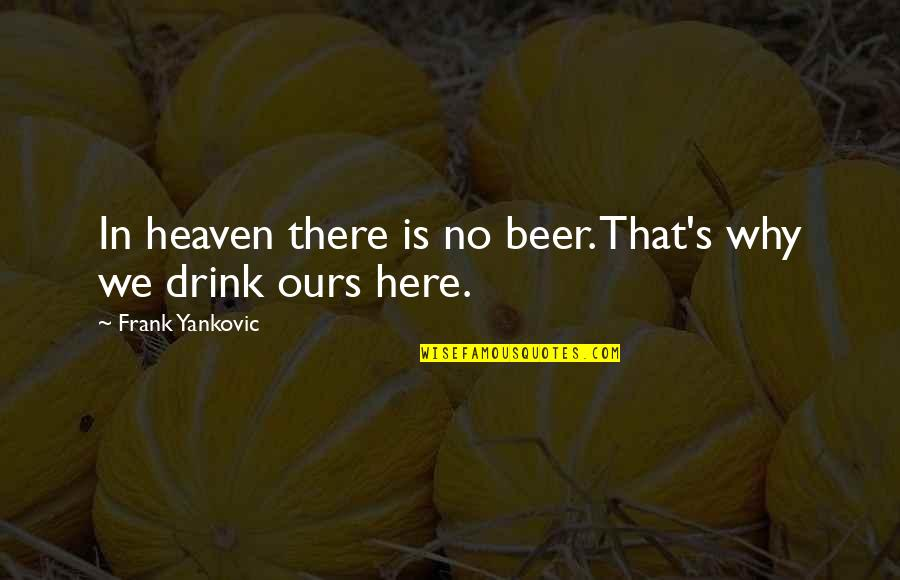 Canada Insurance Quotes By Frank Yankovic: In heaven there is no beer. That's why