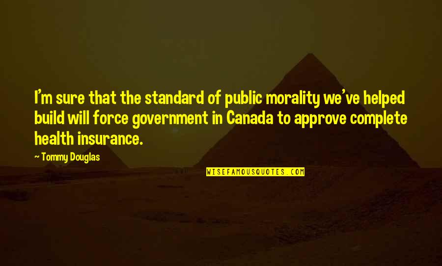 Canada Insurance Quotes By Tommy Douglas: I'm sure that the standard of public morality