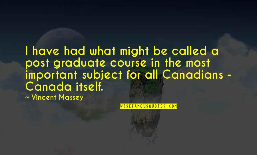 Canada Post Quotes By Vincent Massey: I have had what might be called a