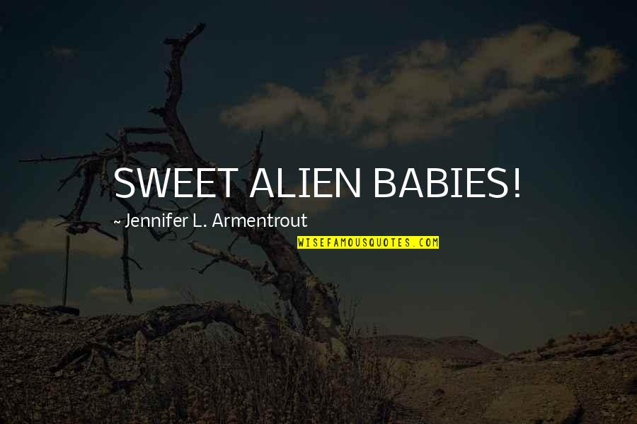 Canal Boats Quotes By Jennifer L. Armentrout: SWEET ALIEN BABIES!
