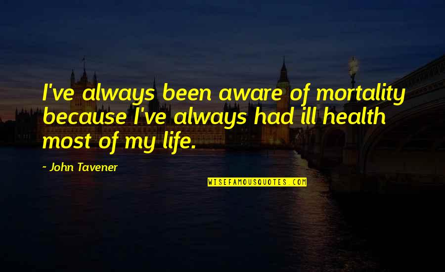 Canal Boats Quotes By John Tavener: I've always been aware of mortality because I've