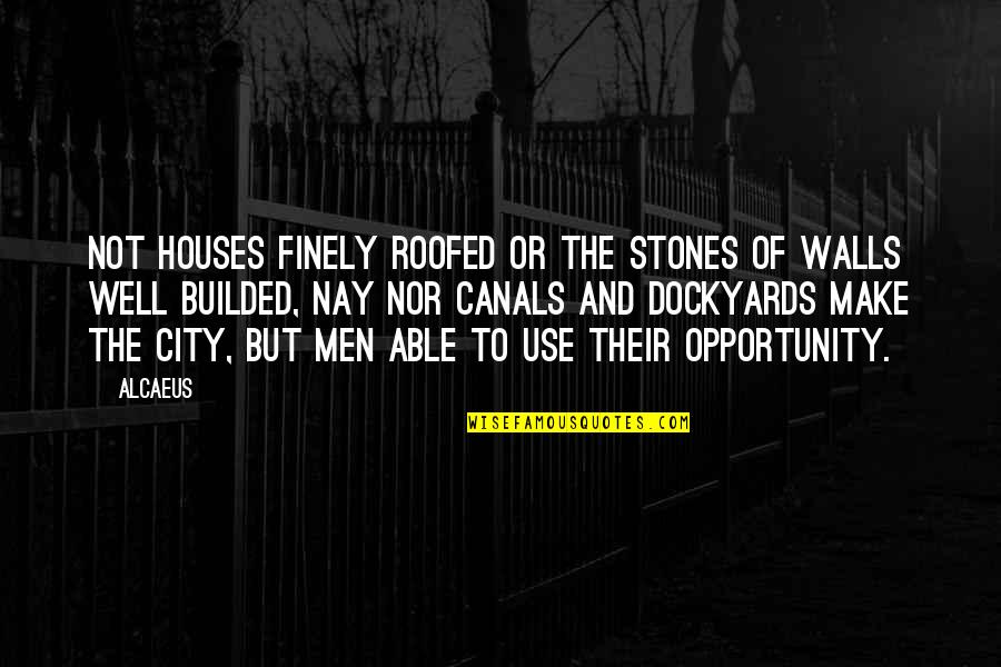 Canals Quotes By Alcaeus: Not houses finely roofed or the stones of