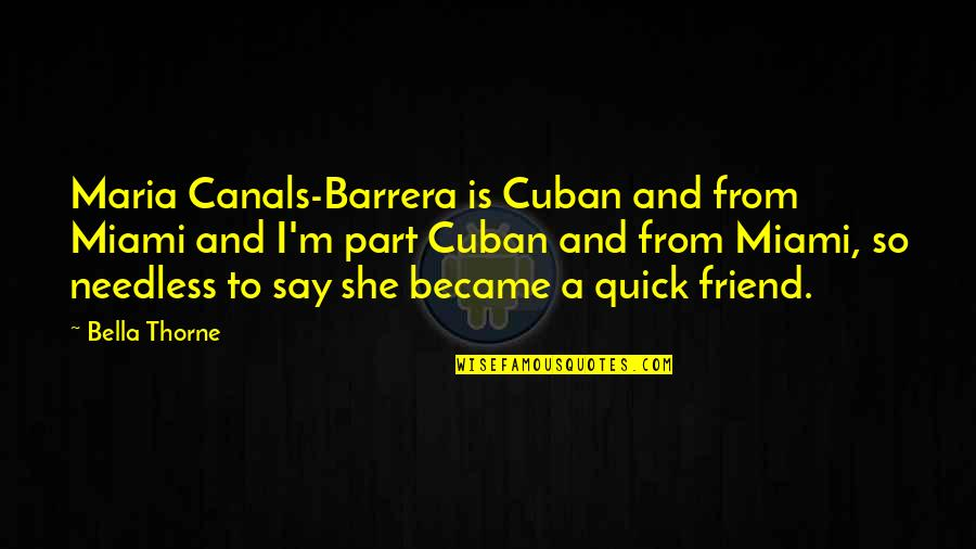 Canals Quotes By Bella Thorne: Maria Canals-Barrera is Cuban and from Miami and