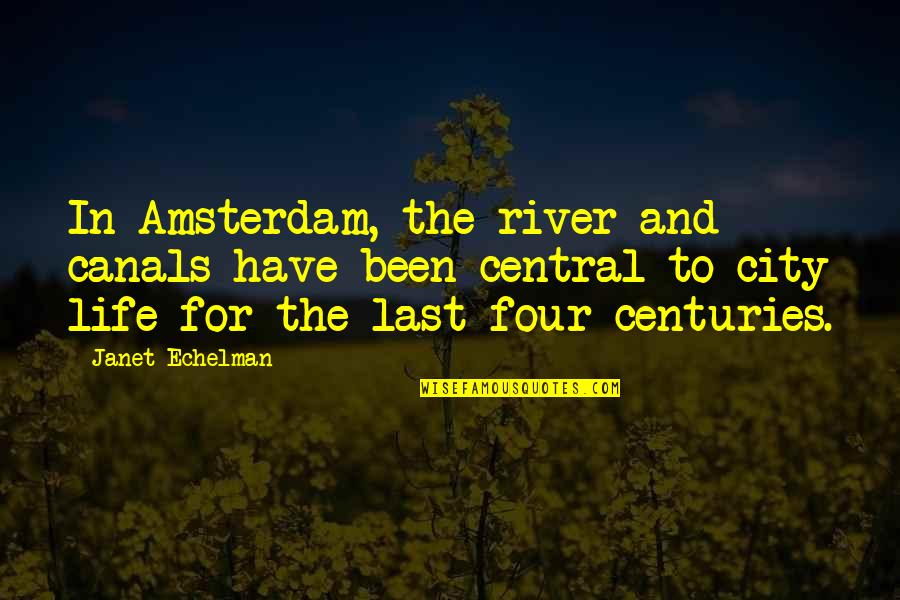 Canals Quotes By Janet Echelman: In Amsterdam, the river and canals have been