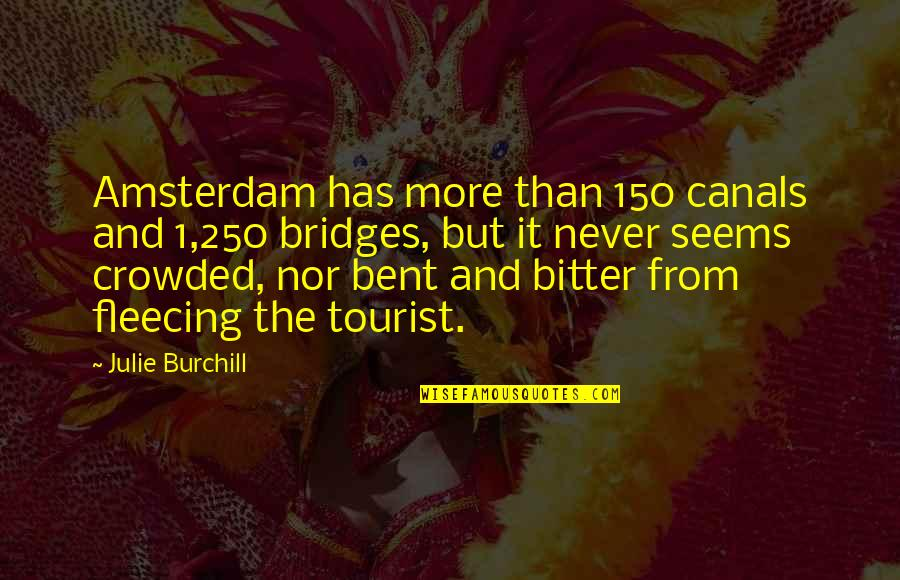 Canals Quotes By Julie Burchill: Amsterdam has more than 150 canals and 1,250
