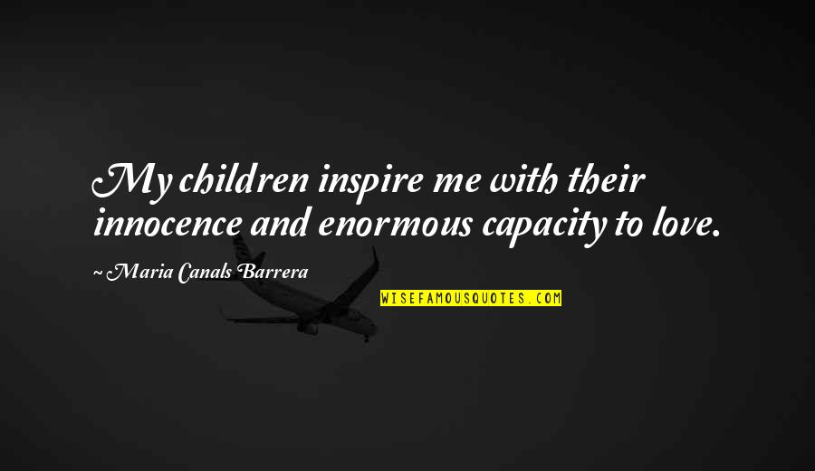 Canals Quotes By Maria Canals Barrera: My children inspire me with their innocence and
