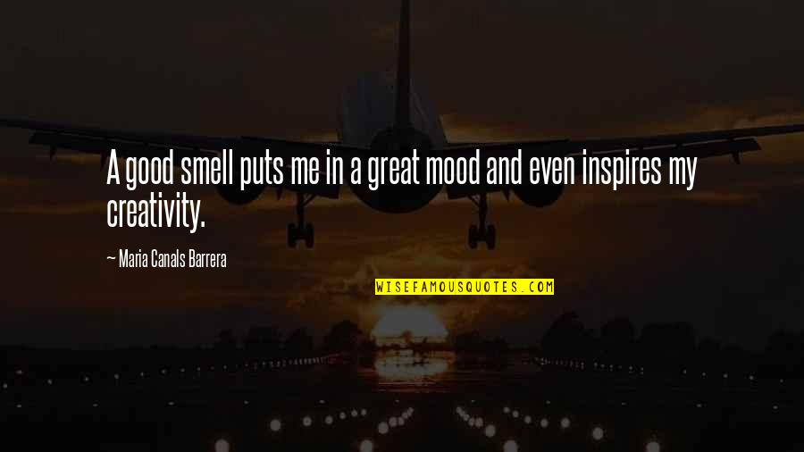 Canals Quotes By Maria Canals Barrera: A good smell puts me in a great