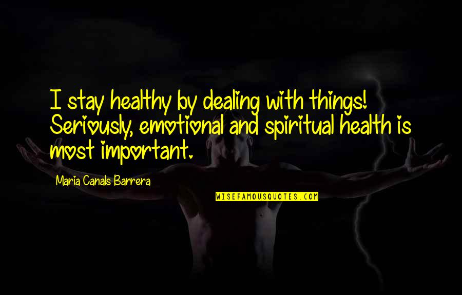 Canals Quotes By Maria Canals Barrera: I stay healthy by dealing with things! Seriously,