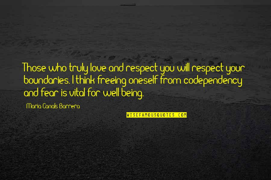 Canals Quotes By Maria Canals Barrera: Those who truly love and respect you will