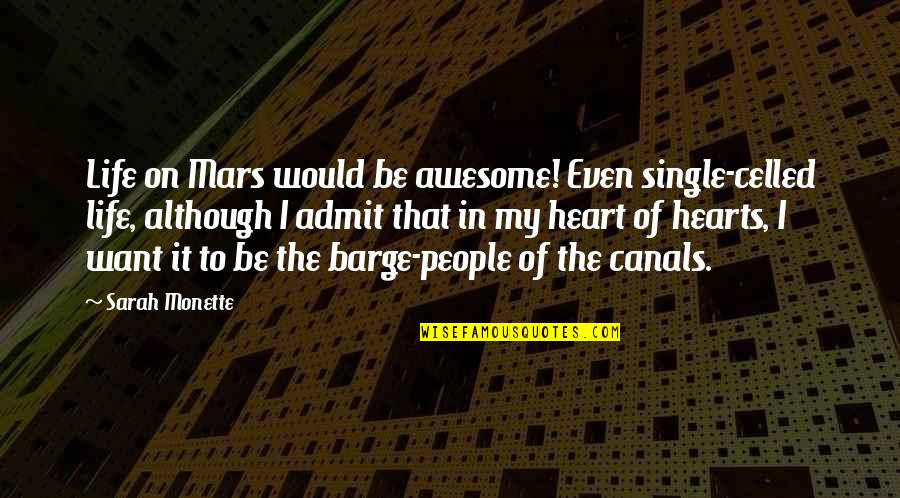 Canals Quotes By Sarah Monette: Life on Mars would be awesome! Even single-celled