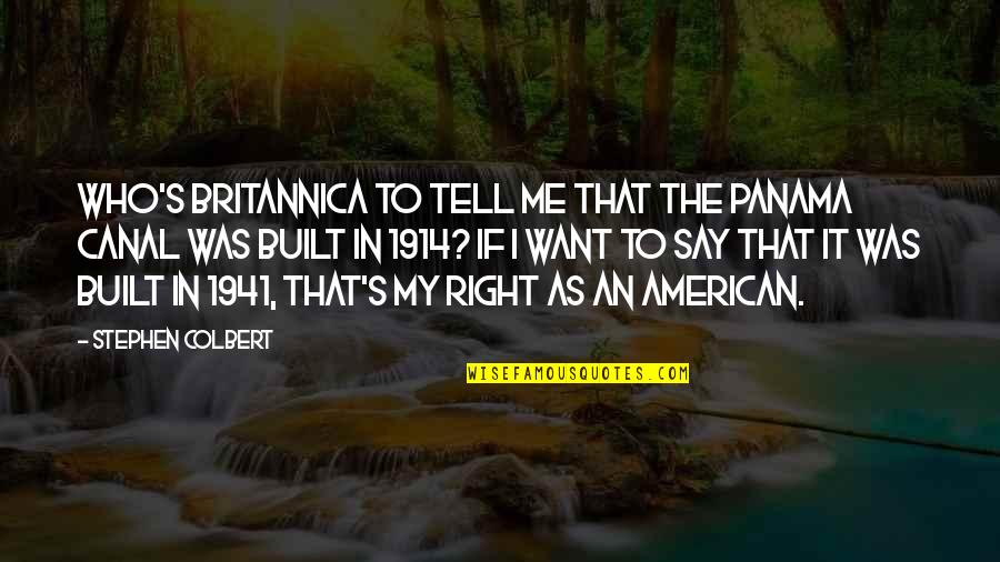 Canals Quotes By Stephen Colbert: Who's Britannica to tell me that the Panama