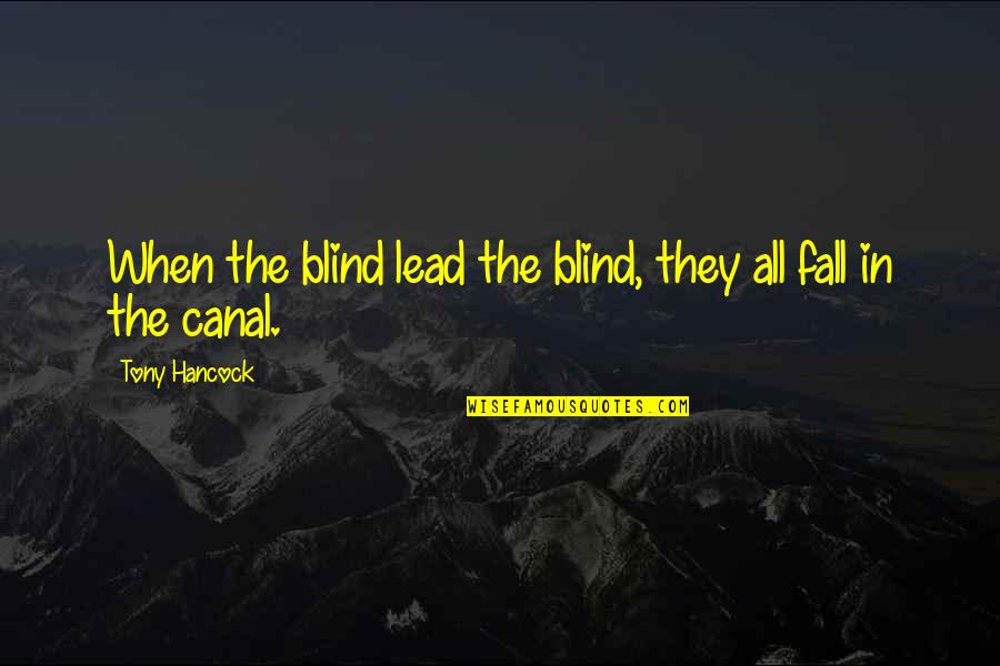Canals Quotes By Tony Hancock: When the blind lead the blind, they all