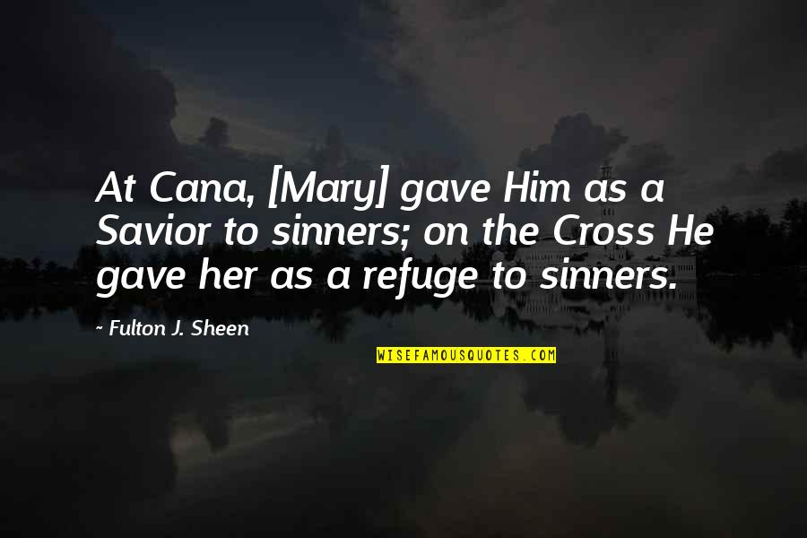 Cana's Quotes By Fulton J. Sheen: At Cana, [Mary] gave Him as a Savior