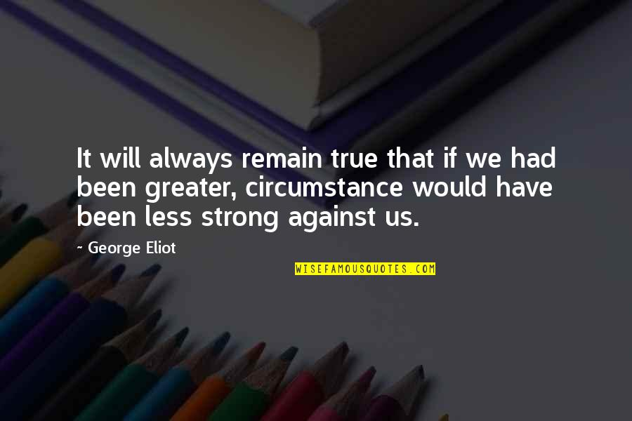 Cana's Quotes By George Eliot: It will always remain true that if we