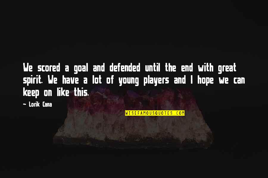 Cana's Quotes By Lorik Cana: We scored a goal and defended until the