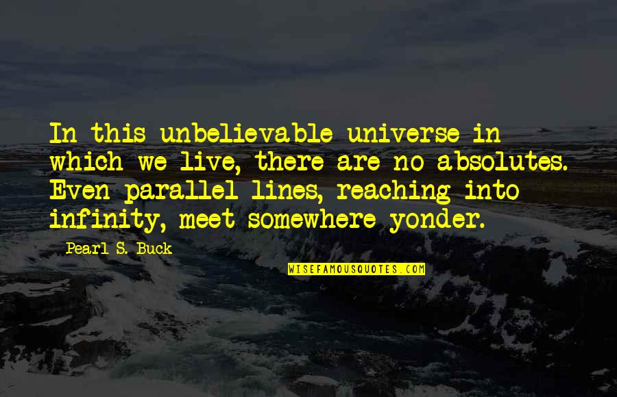 Cana's Quotes By Pearl S. Buck: In this unbelievable universe in which we live,