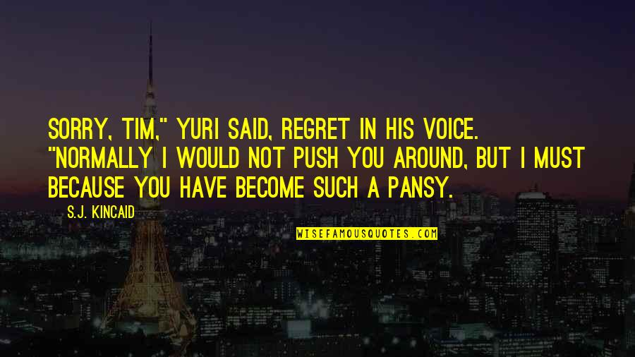 """Cana's Quotes By S.J. Kincaid: Sorry, Tim,"""" Yuri said, regret in his voice."""