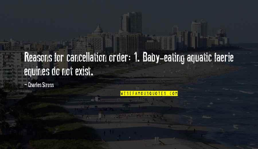 Cancellation Quotes By Charles Stross: Reasons for cancellation order: 1. Baby-eating aquatic faerie