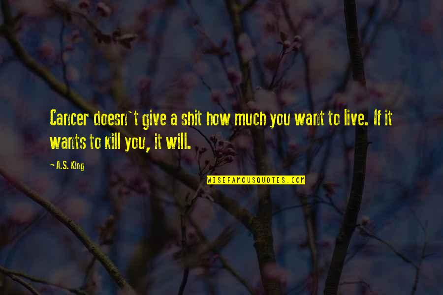 Cancer Death Quotes By A.S. King: Cancer doesn't give a shit how much you