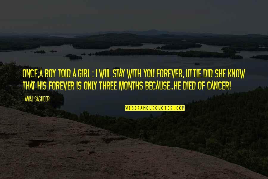 Cancer Death Quotes By Amal Sagheer: Once,a boy told a girl : i will