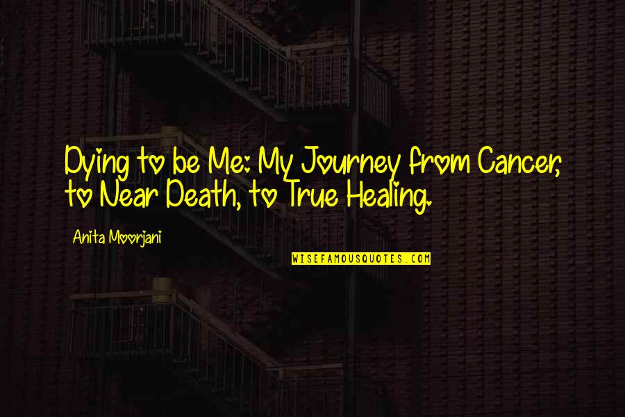 Cancer Death Quotes By Anita Moorjani: Dying to be Me: My Journey from Cancer,