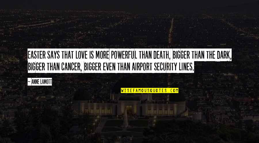 Cancer Death Quotes By Anne Lamott: Easter says that love is more powerful than