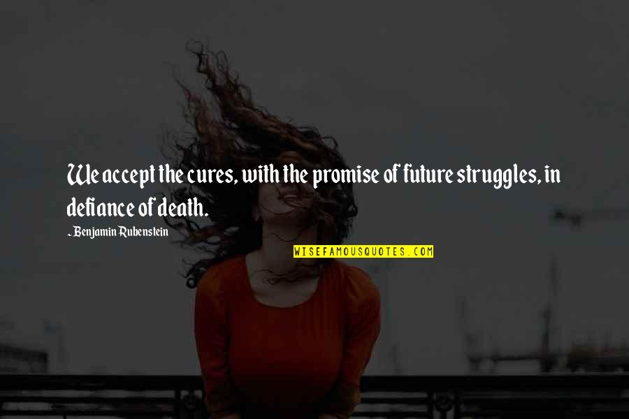 Cancer Death Quotes By Benjamin Rubenstein: We accept the cures, with the promise of