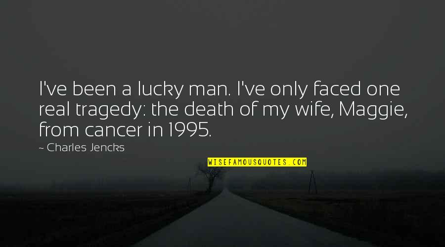 Cancer Death Quotes By Charles Jencks: I've been a lucky man. I've only faced