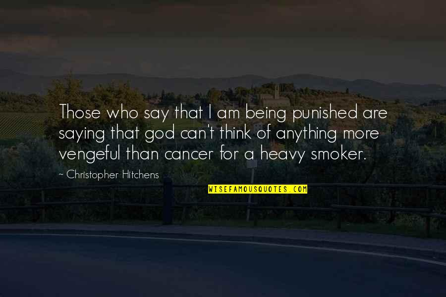 Cancer Death Quotes By Christopher Hitchens: Those who say that I am being punished