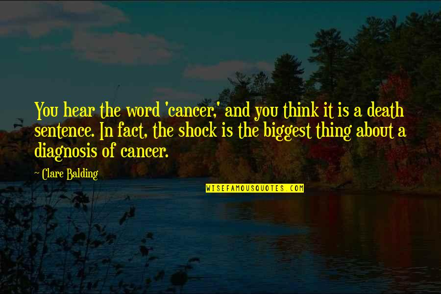 Cancer Death Quotes By Clare Balding: You hear the word 'cancer,' and you think
