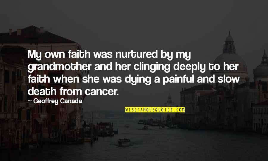 Cancer Death Quotes By Geoffrey Canada: My own faith was nurtured by my grandmother