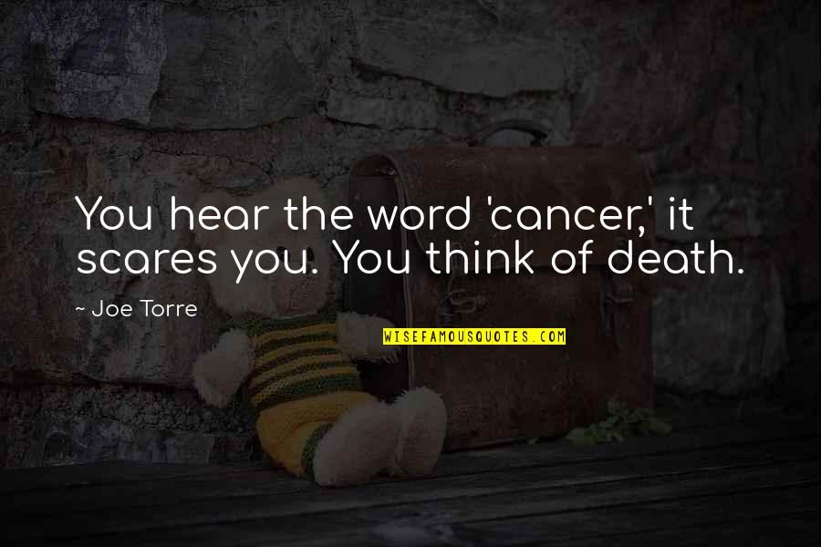 Cancer Death Quotes By Joe Torre: You hear the word 'cancer,' it scares you.