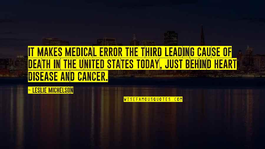 Cancer Death Quotes By Leslie Michelson: it makes medical error the third leading cause