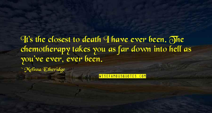 Cancer Death Quotes By Melissa Etheridge: It's the closest to death I have ever