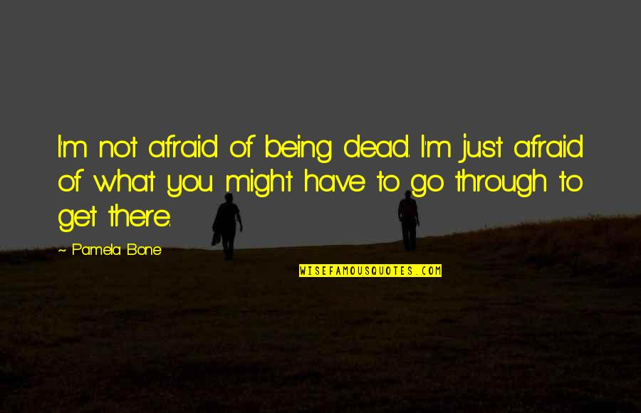 Cancer Death Quotes By Pamela Bone: I'm not afraid of being dead. I'm just