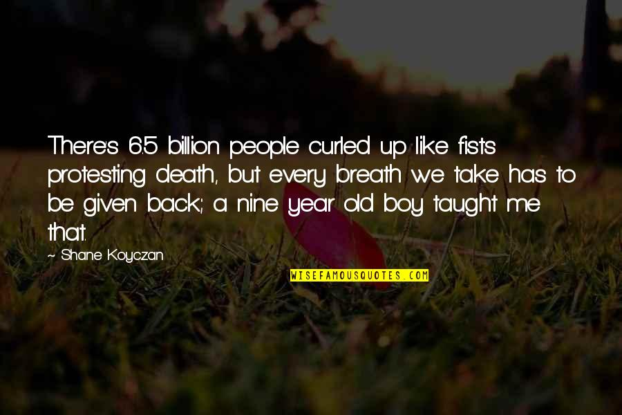 Cancer Death Quotes By Shane Koyczan: There's 6.5 billion people curled up like fists
