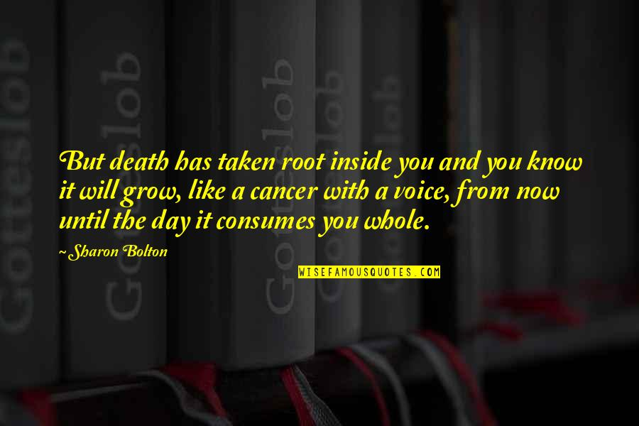 Cancer Death Quotes By Sharon Bolton: But death has taken root inside you and
