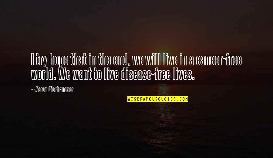 Cancer Free Quotes By Aaron Ciechanover: I try hope that in the end, we