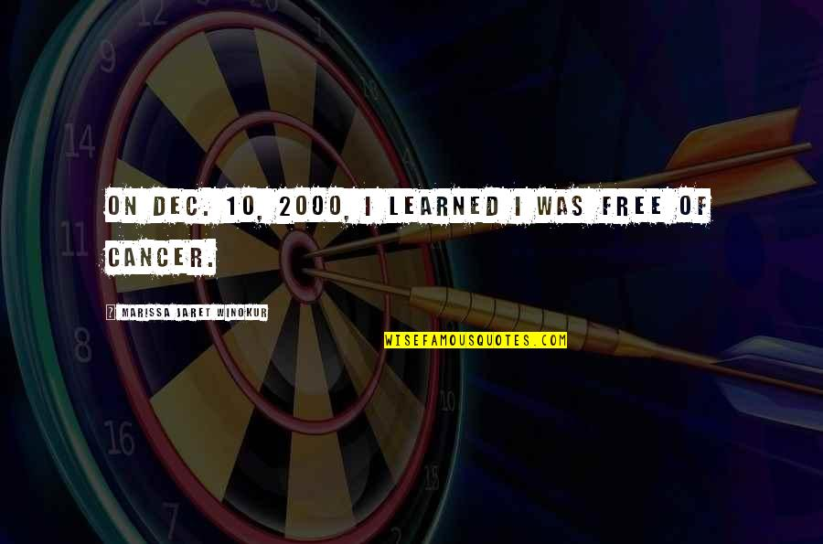 Cancer Free Quotes By Marissa Jaret Winokur: On Dec. 10, 2000, I learned I was
