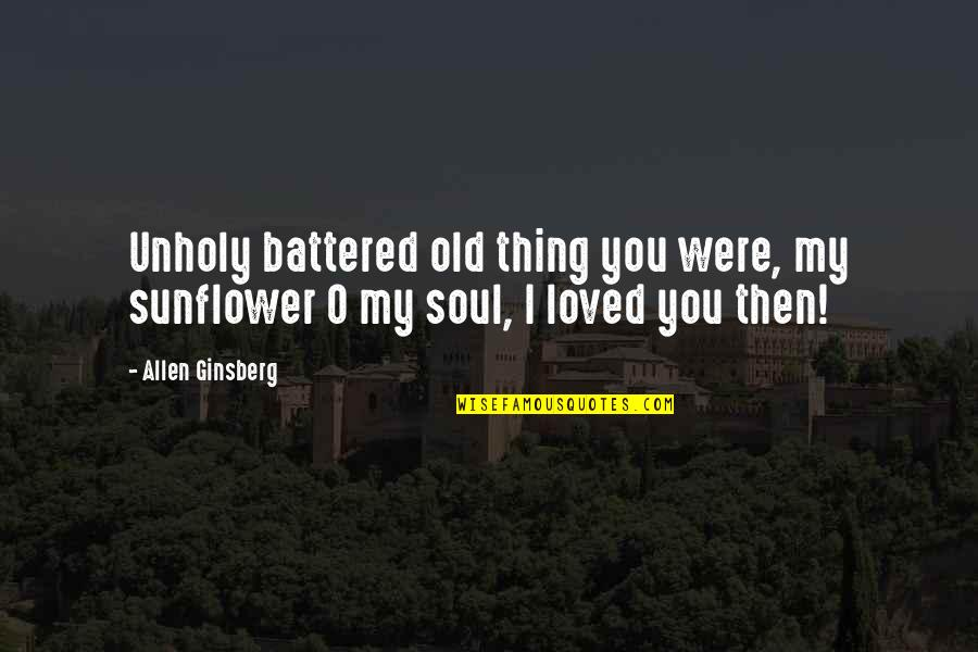 Cancer Ribbon Tattoo Quotes By Allen Ginsberg: Unholy battered old thing you were, my sunflower