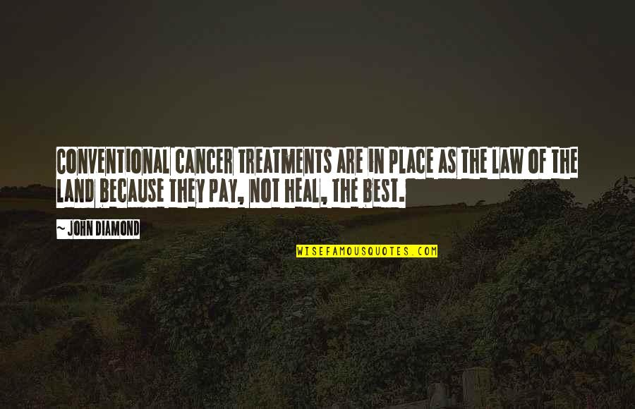 Cancer Treatments Quotes By John Diamond: Conventional cancer treatments are in place as the