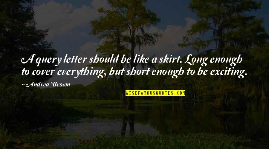 Canckle Quotes By Andrea Brown: A query letter should be like a skirt.