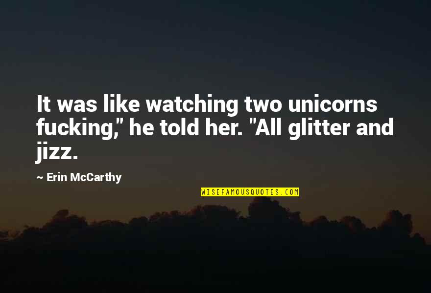 """Canckle Quotes By Erin McCarthy: It was like watching two unicorns fucking,"""" he"""