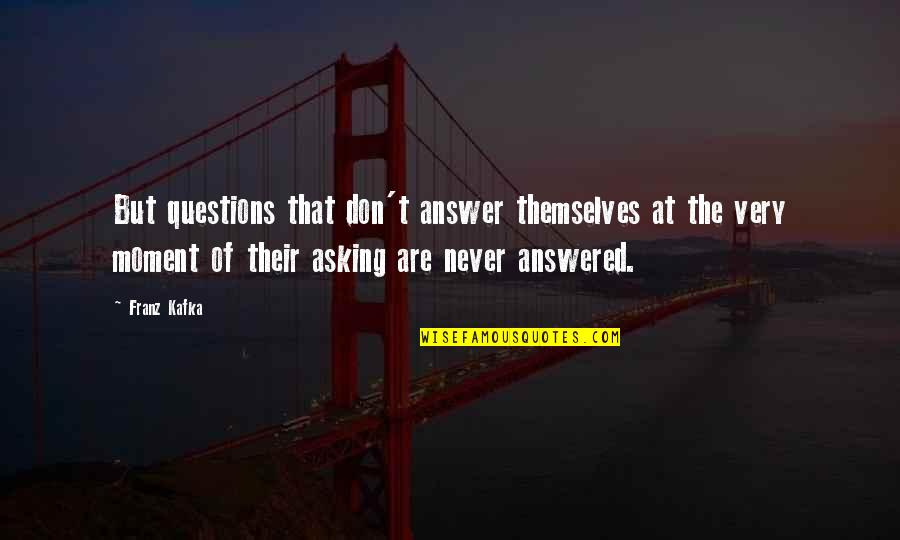 Canckle Quotes By Franz Kafka: But questions that don't answer themselves at the