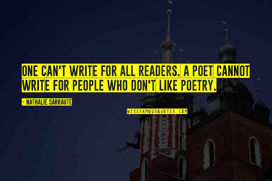 Canckle Quotes By Nathalie Sarraute: One can't write for all readers. A poet