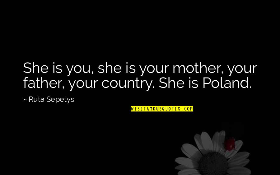 Canckle Quotes By Ruta Sepetys: She is you, she is your mother, your