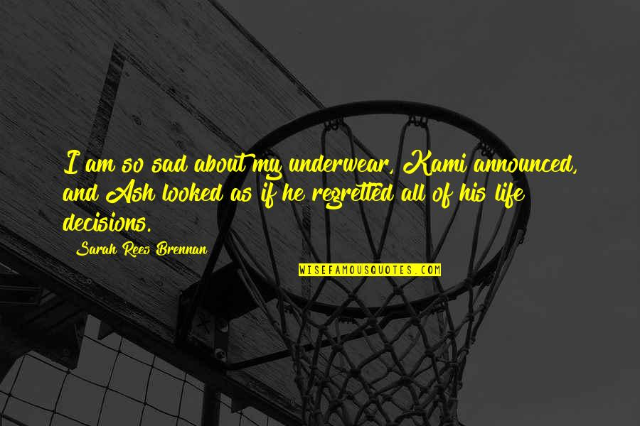 Canckle Quotes By Sarah Rees Brennan: I am so sad about my underwear, Kami