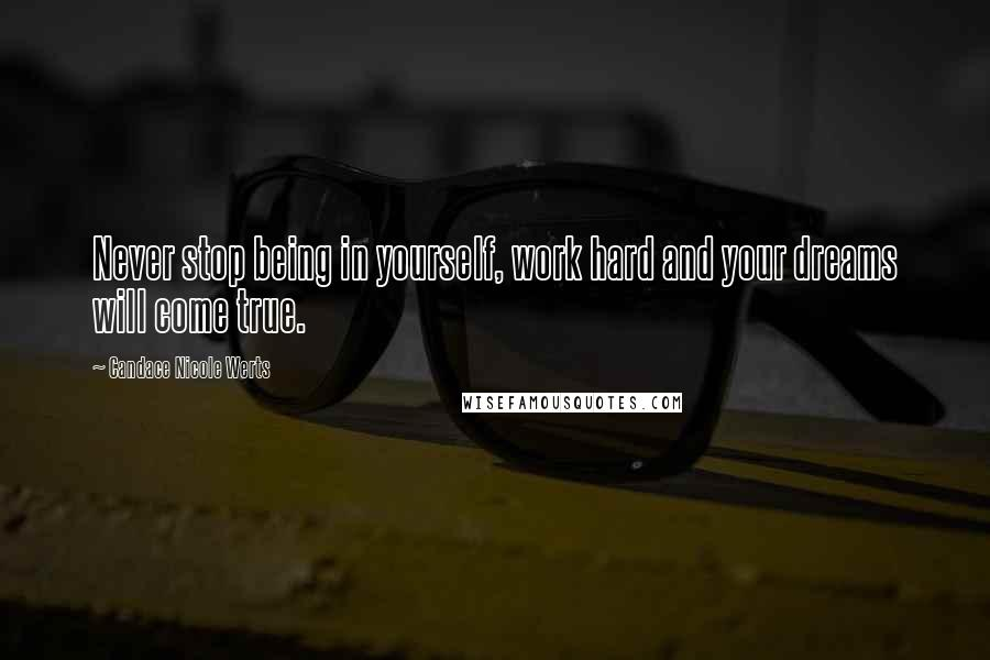 Candace Nicole Werts quotes: Never stop being in yourself, work hard and your dreams will come true.
